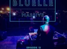 BLUELLE – MASSIVE MIX EPISODE 13