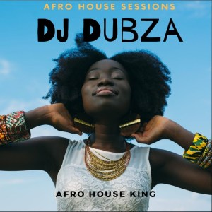 DJ DubZA – Afro House King Sessions Mix #1