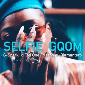 G-Spark, Top One Frisson & Diamantero – Selfie Gqom