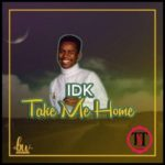 IDK – Take Me Home: