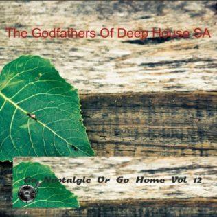 ALBUM: THE GODFATHERS OF DEEP HOUSE SA – GO NOSTALGIC OR GO HOME, VOL. 12