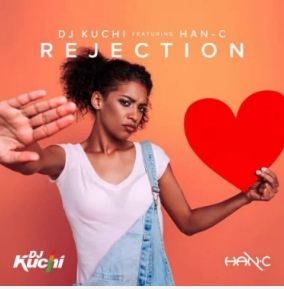 Dj Kuchi - Rejection Ft. Han-C