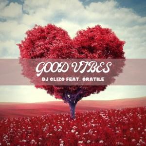 DJ Clizo – Good Vibes (feat. Oratile)