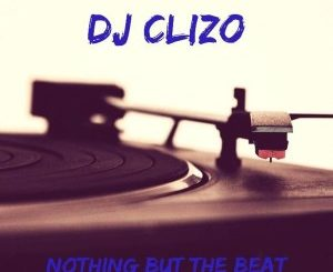 Dj Clizo – Nothing But The Beat