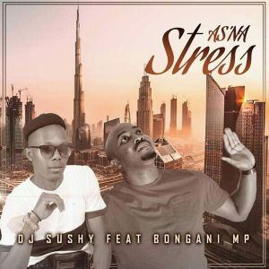 Dj Sushy & Bongani MP – As'na Stress (Yamukela)