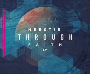 Neestie & African Drumboyz – Through Faith (Original Mix)