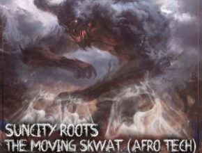 Suncity Roots – The Moving Skwat (feat. DJ Sushy, DJ Msoja SA)
