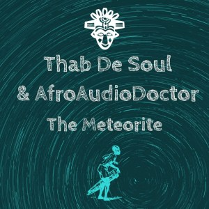 Thab De Soul, AfroAudioDoctor – The Meteorite (Original Mix)