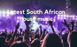 Latest South African Songs 2019