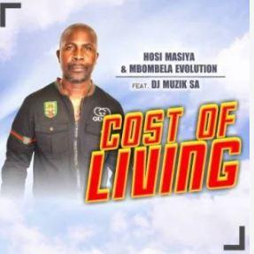 Hosi Masiya X Mbombela Evolution - Cost Of Living Ft. DJ Muzik