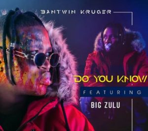 Bantwin Kruger - Do You Know Ft. Big Zulu