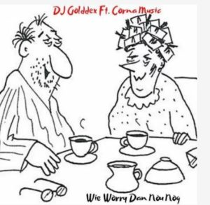 DJ Golddex - Wie Worry Dan Nou Nog Ft. Corna Music