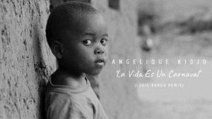 Angelique Kidjo – La Vida Es Un Carnaval (Louis Bongo Remix)