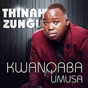 https://cdn.sonshub.com/wp-content/uploads/2019/05/Thinah-Zungu-Kwanqaba-Umusa.mp3