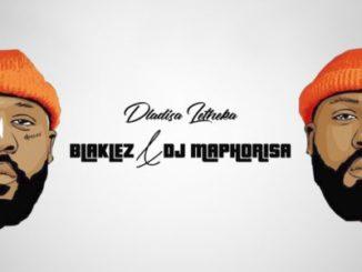 Blaklez & DJ Maphorisa – Dlalisa Letheka (Full Version)