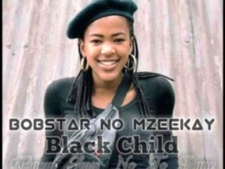 Bobstar no Mzeekay – Black Child [R.I.P Uyinene]