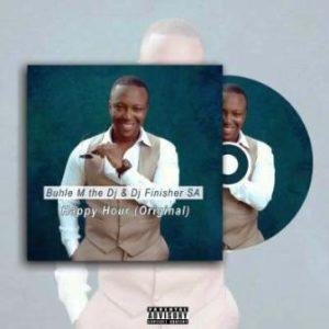 Buhle M The Dj & Dj Finisher SA – Happy Hour (Original Mix)