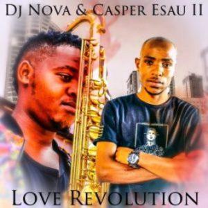 DJ Nova SA – Love Revolution (feat. Casper Esau II)