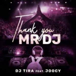 DJ Tira – Thank You Mr DJ Ft. Joocy Mp3 Download.
