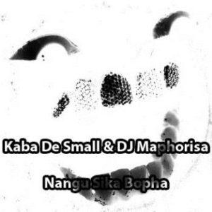 Kaba De Small & DJ Maphorisa Nangu Sika Bopha