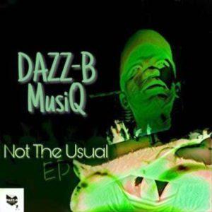 Dazz-B MusiQ – Not The Usual