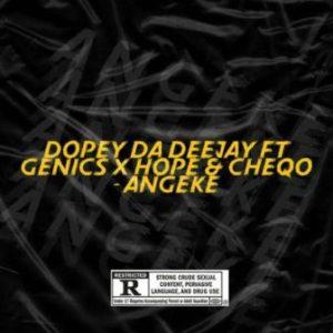 DOWNLOAD Dopey Da Deejay Angeke (Vocal Mix) Ft. Genics, Hope & CheQo Mp3
