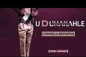 Dumakahle New Album 2019 Hit Song