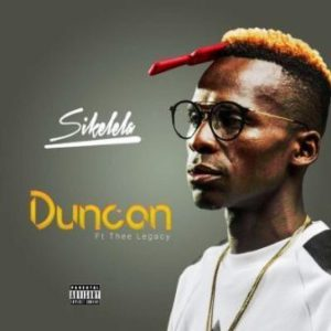 DOWNLOADDuncan Sikelela Mp3 Ft. Thee Legacy