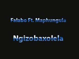 Falabo Ft Maphungula – Ngizobaxolela MP3 DOWNLOAD