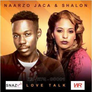 Naarzo Jaca – Love Talk Ft. Shalon mp3 download