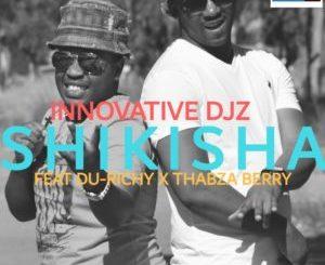 INNOVATIVE DJz – Shikisha Ft. Thabza Berry & Du Richy