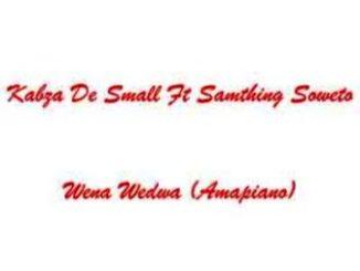 Wena Wedwa Mp3 Download Kabza De Small ft Samthing Soweto