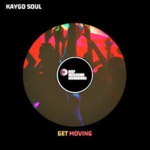 Kaygo Soul – Get Moving (Original Mix)