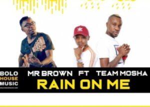 Mr Brown – Rain On Me (feat. Team Mosha)