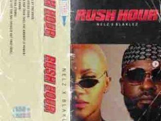 Nelz – Rush Hour Ft. Blaklez