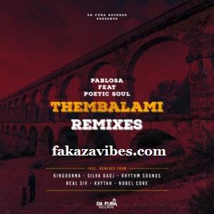 PabloSA – Thembalami (Silva DaDj Electronic Remix) PabloSA , PoeticSoul - Thembalami (KingDonna Remix)