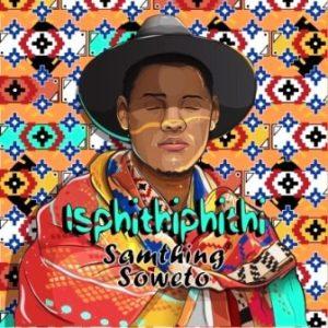 Samthing Soweto – Thanda Wena Ft. Shasha Samthing Soweto – Nodoli Samthing Soweto – Sebenzela Nina Samthing Soweto – Azishe