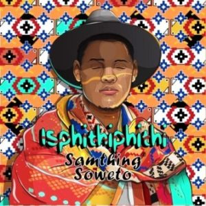 Samthing Soweto – Nodoli Samthing Soweto – Sebenzela Nina Samthing Soweto – Azishe