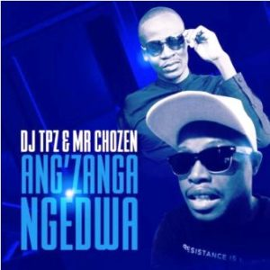 DJ Tpz & Mr Chozen – Ang'zanga Ngedwa