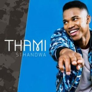 Thami – Sthandwa Mp3 Download.