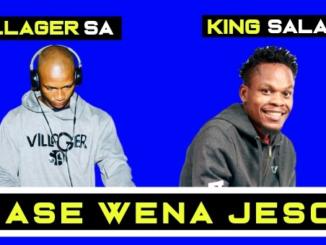 Villager SA & King Salama – Ase Wena Jeso