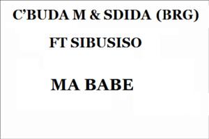 C'BUDA M & SDIDA (BRG) FT SIBUSISO – MA BABE