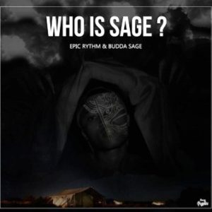 Epic Rhythm & Budda Sage – Who Is Sage