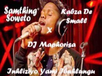 Kabza De Small, Samthing Soweto, DJ Maphorisa – Inhliziyo Yami Ibuhlungu Mani Wena