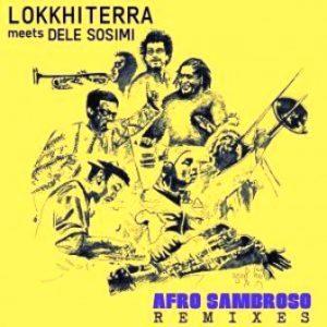 Lokkhi Terra & Dele Sosimi – Afro Sambroso (Remixes)