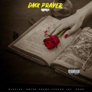Blaklez – DMX Prayer (Remix) ft. Emtee, Zakwe, Tshego & Jay Hood