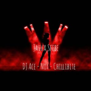 DJ Ace, Nox & Chillibite – Jaiva Sfebe