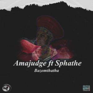 Amajudge – Bazomthatha Ft. Sphathe