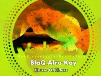 BlaQ Afro-Kay – House Of Elders EP
