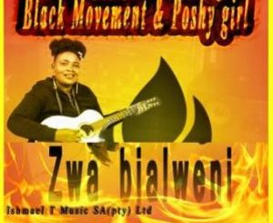 Black Movement – Zwa Bjalweni Ft. Poshy Girl